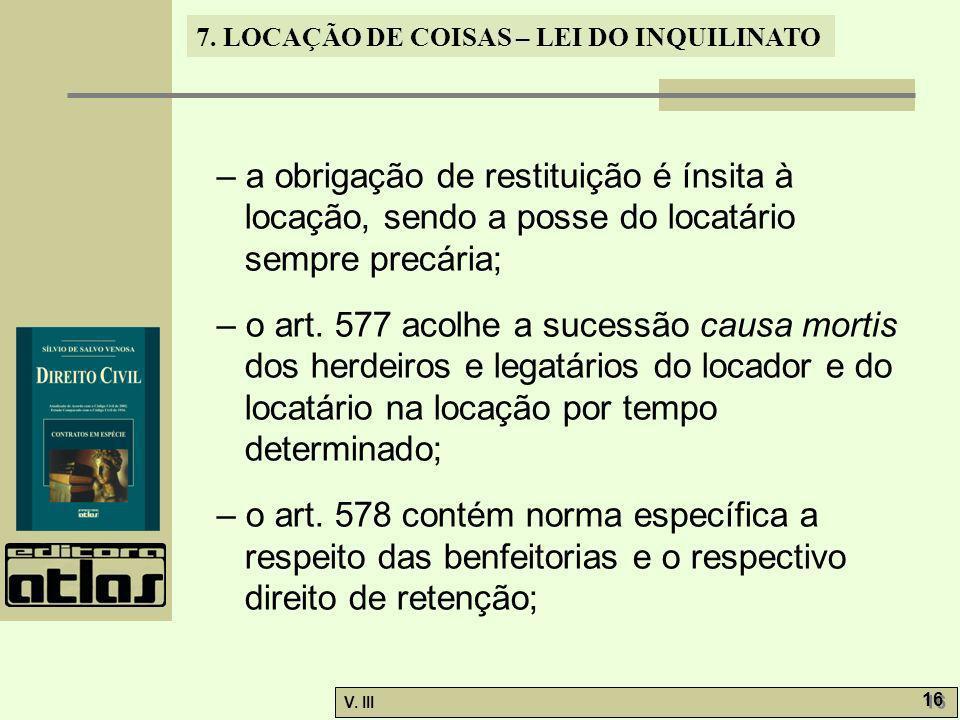 7. LOCAÇÃO DE COISAS – LEI DO INQUILINATO V. III 16 – a obrigação de restituição é ínsita à locação, sendo a posse do locatário sempre precária; – o a