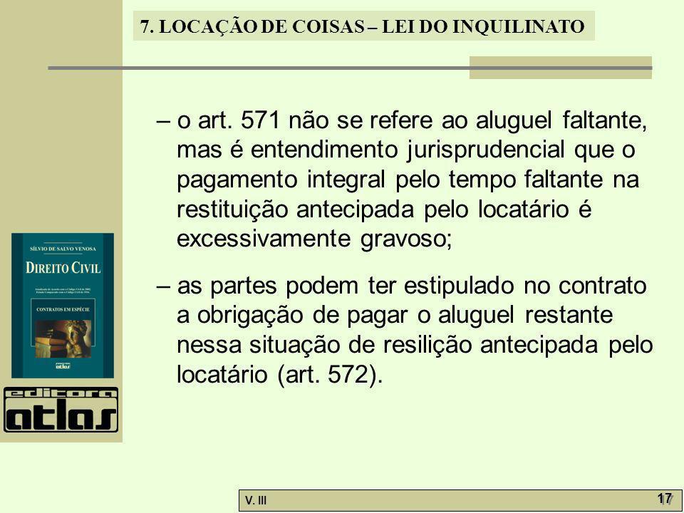 7. LOCAÇÃO DE COISAS – LEI DO INQUILINATO V. III 17 – o art. 571 não se refere ao aluguel faltante, mas é entendimento jurisprudencial que o pagamento