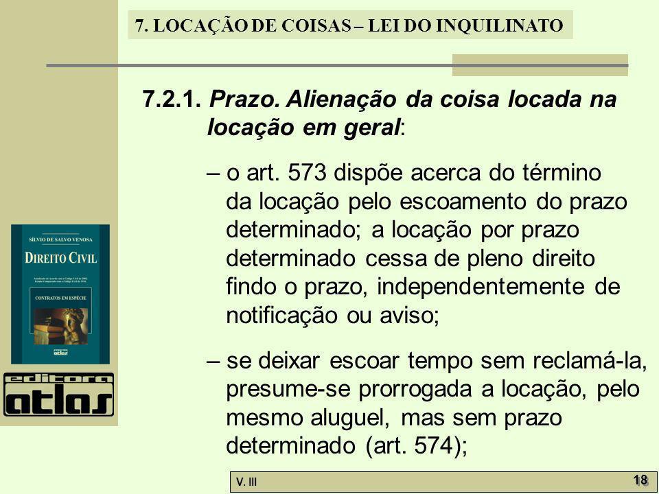 7. LOCAÇÃO DE COISAS – LEI DO INQUILINATO V. III 18 7.2.1. Prazo. Alienação da coisa locada na locação em geral: – o art. 573 dispõe acerca do término