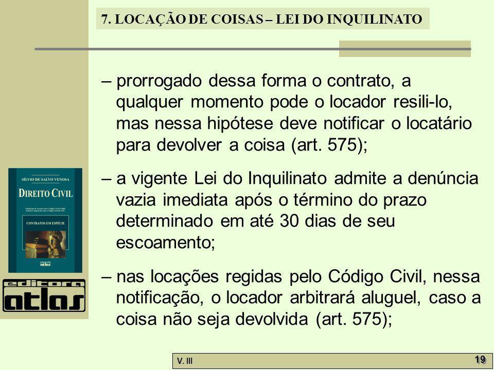 7. LOCAÇÃO DE COISAS – LEI DO INQUILINATO V. III 19 – prorrogado dessa forma o contrato, a qualquer momento pode o locador resili-lo, mas nessa hipóte