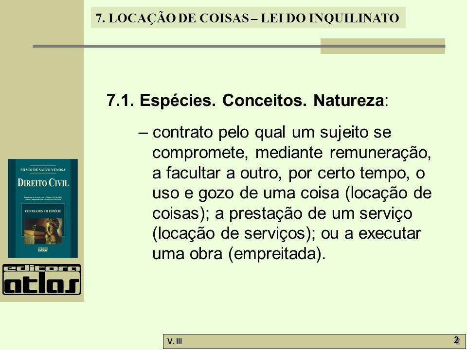 7. LOCAÇÃO DE COISAS – LEI DO INQUILINATO V. III 2 2 7.1. Espécies. Conceitos. Natureza: – contrato pelo qual um sujeito se compromete, mediante remun