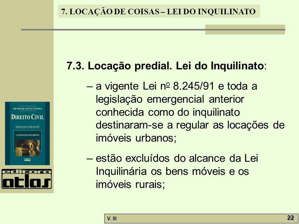 7. LOCAÇÃO DE COISAS – LEI DO INQUILINATO V. III 22 7.3. Locação predial. Lei do Inquilinato: – a vigente Lei n o 8.245/91 e toda a legislação emergen
