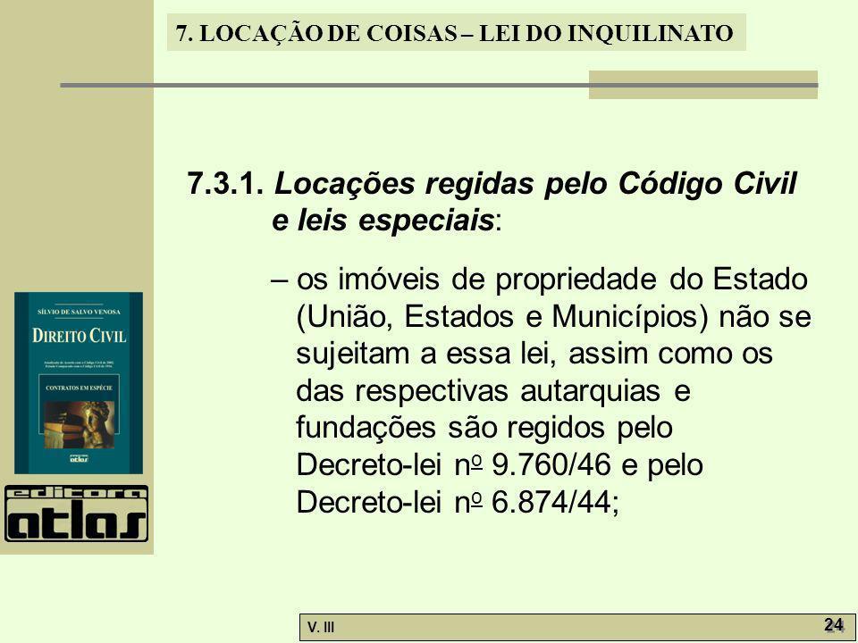 7. LOCAÇÃO DE COISAS – LEI DO INQUILINATO V. III 24 7.3.1. Locações regidas pelo Código Civil e leis especiais: – os imóveis de propriedade do Estado