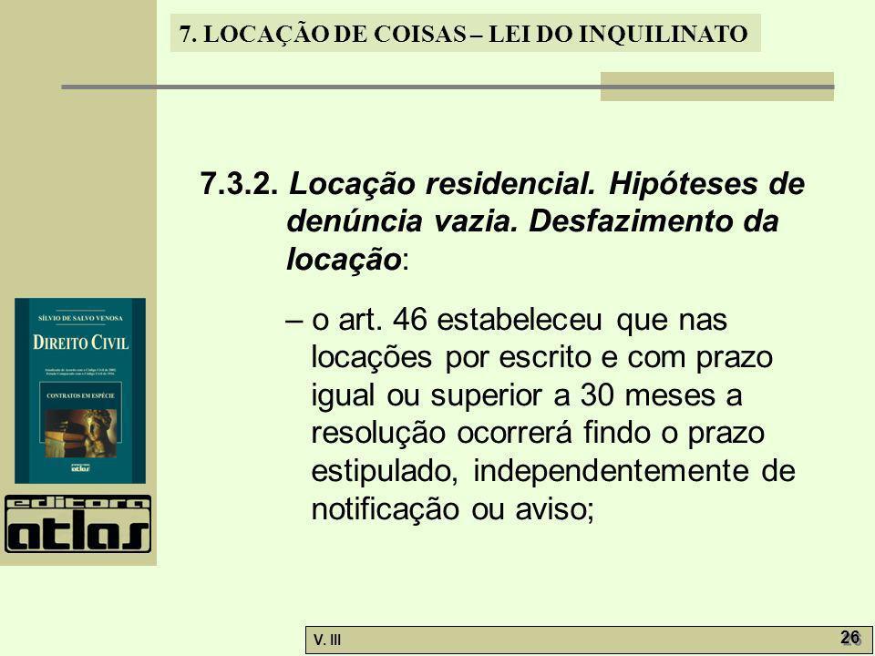 7. LOCAÇÃO DE COISAS – LEI DO INQUILINATO V. III 26 7.3.2. Locação residencial. Hipóteses de denúncia vazia. Desfazimento da locação: – o art. 46 esta
