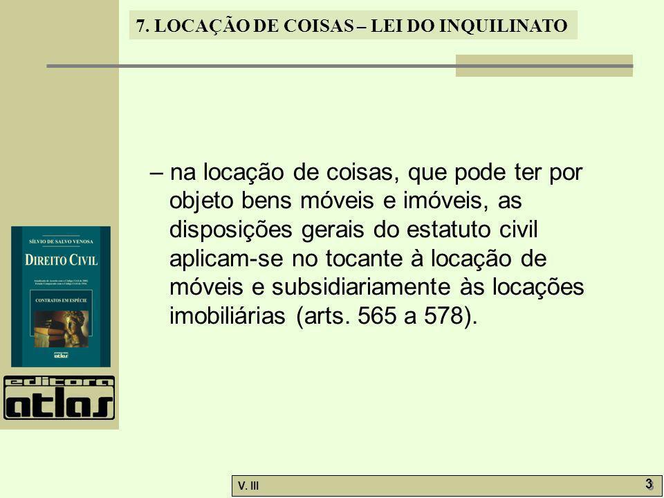 7. LOCAÇÃO DE COISAS – LEI DO INQUILINATO V. III 3 3 – na locação de coisas, que pode ter por objeto bens móveis e imóveis, as disposições gerais do e