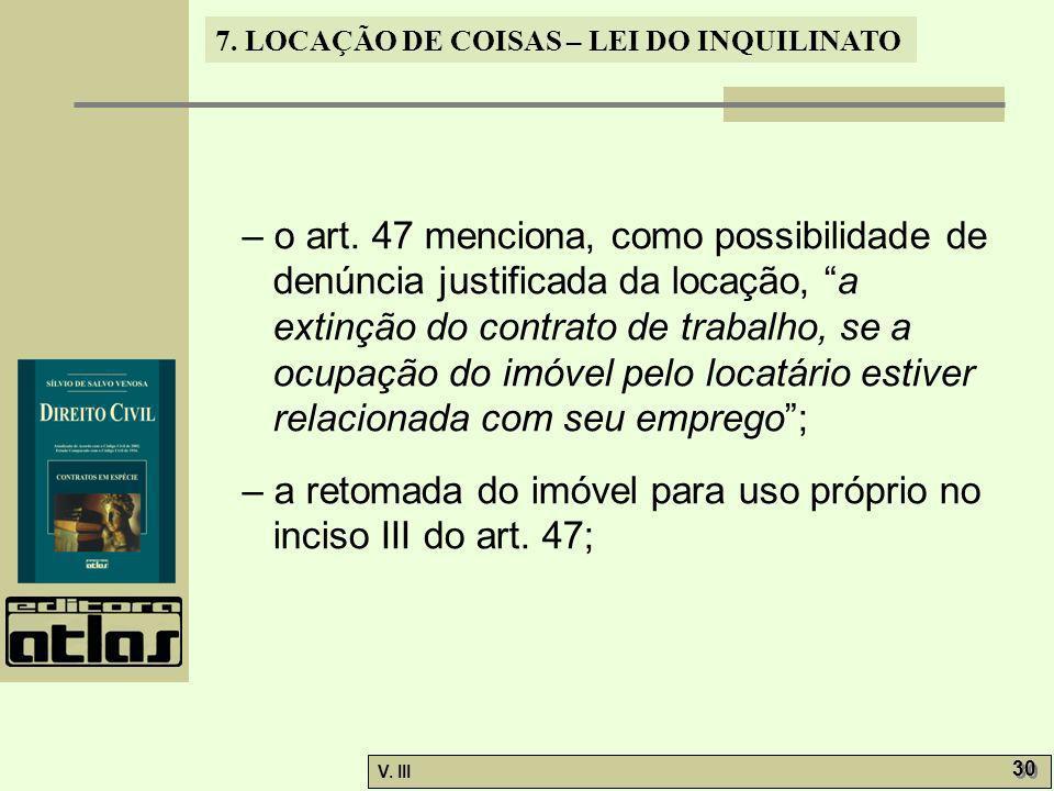 7. LOCAÇÃO DE COISAS – LEI DO INQUILINATO V. III 30 – o art. 47 menciona, como possibilidade de denúncia justificada da locação, a extinção do contrat