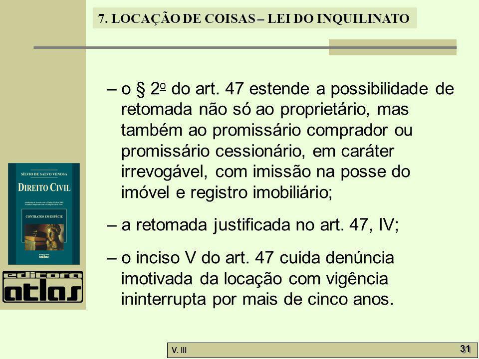 7. LOCAÇÃO DE COISAS – LEI DO INQUILINATO V. III 31 – o § 2 o do art. 47 estende a possibilidade de retomada não só ao proprietário, mas também ao pro