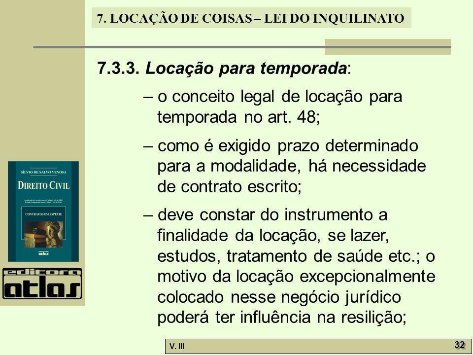 7. LOCAÇÃO DE COISAS – LEI DO INQUILINATO V. III 32 7.3.3. Locação para temporada: – o conceito legal de locação para temporada no art. 48; – como é e