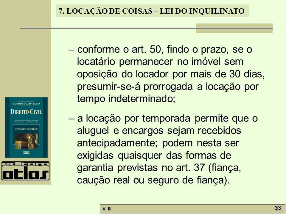 7. LOCAÇÃO DE COISAS – LEI DO INQUILINATO V. III 33 – conforme o art. 50, findo o prazo, se o locatário permanecer no imóvel sem oposição do locador p