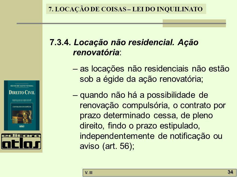 7. LOCAÇÃO DE COISAS – LEI DO INQUILINATO V. III 34 7.3.4. Locação não residencial. Ação renovatória: – as locações não residenciais não estão sob a é