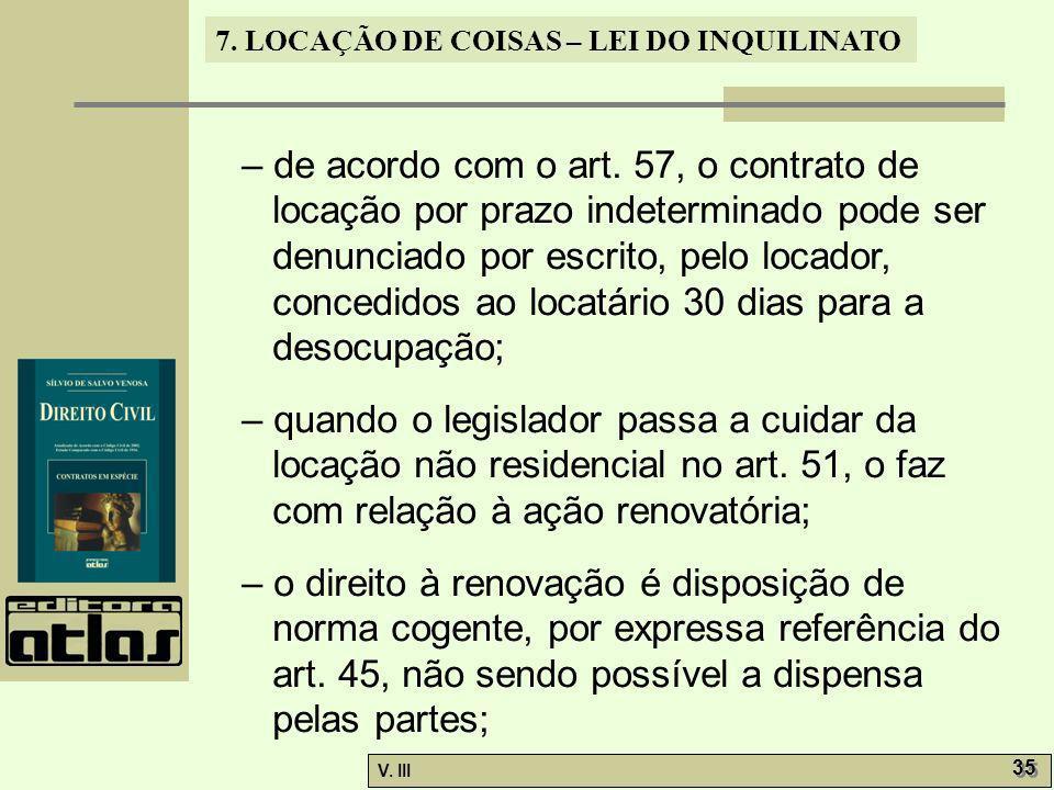 7. LOCAÇÃO DE COISAS – LEI DO INQUILINATO V. III 35 – de acordo com o art. 57, o contrato de locação por prazo indeterminado pode ser denunciado por e