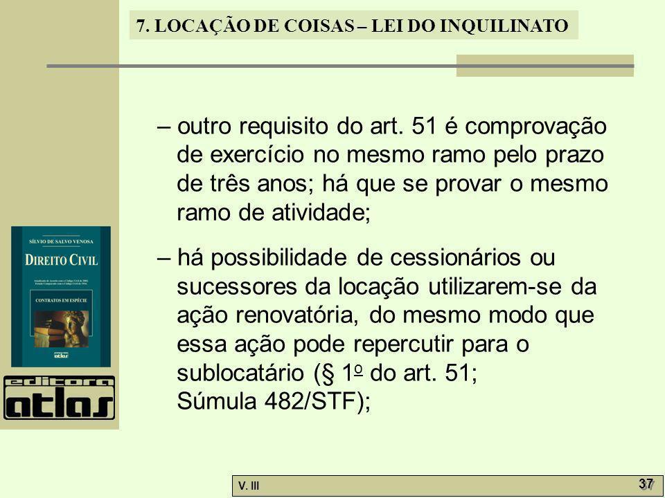 7. LOCAÇÃO DE COISAS – LEI DO INQUILINATO V. III 37 – outro requisito do art. 51 é comprovação de exercício no mesmo ramo pelo prazo de três anos; há