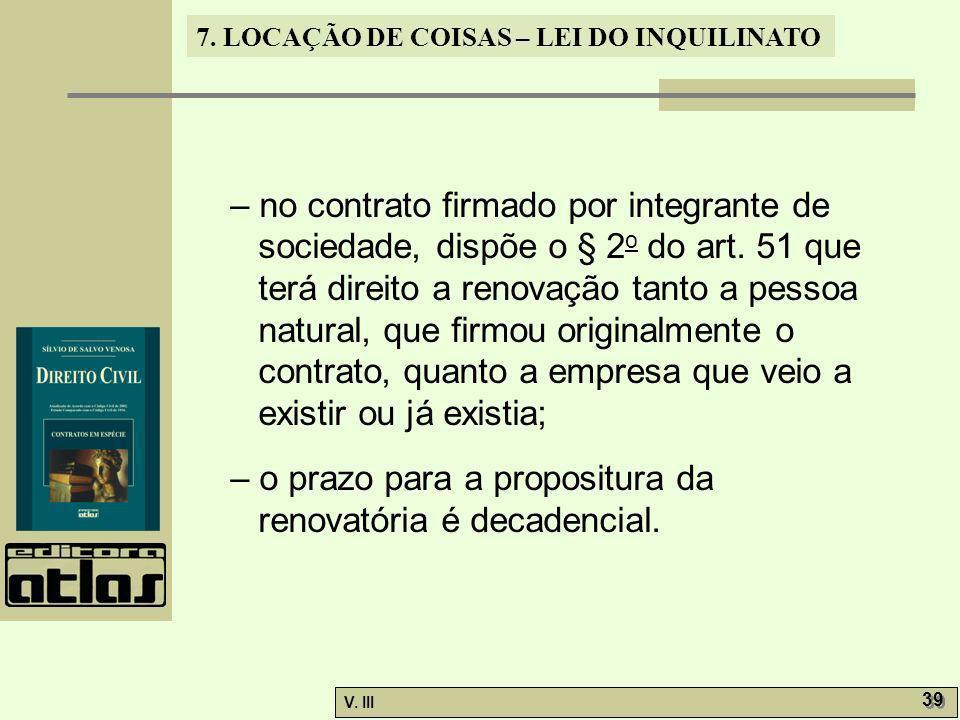 7. LOCAÇÃO DE COISAS – LEI DO INQUILINATO V. III 39 – no contrato firmado por integrante de sociedade, dispõe o § 2 o do art. 51 que terá direito a re
