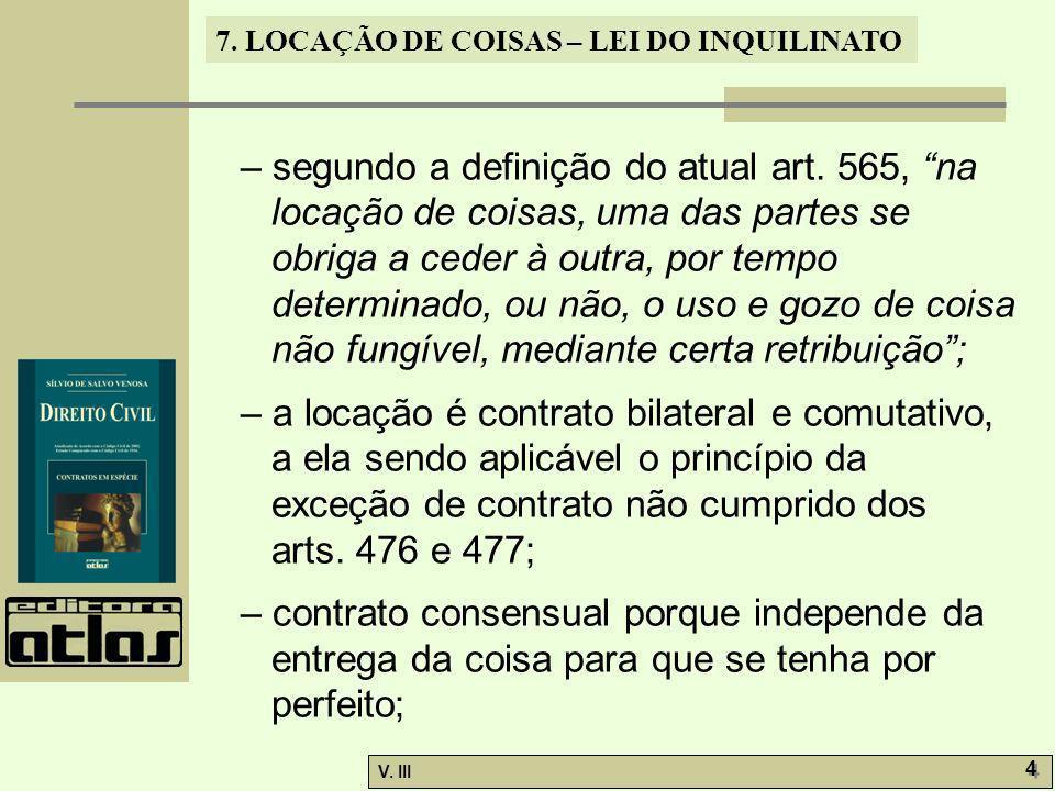 7. LOCAÇÃO DE COISAS – LEI DO INQUILINATO V. III 4 4 – segundo a definição do atual art. 565, na locação de coisas, uma das partes se obriga a ceder à