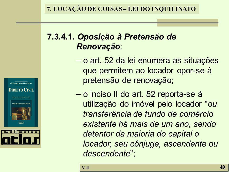 7. LOCAÇÃO DE COISAS – LEI DO INQUILINATO V. III 40 7.3.4.1. Oposição à Pretensão de Renovação: – o art. 52 da lei enumera as situações que permitem a