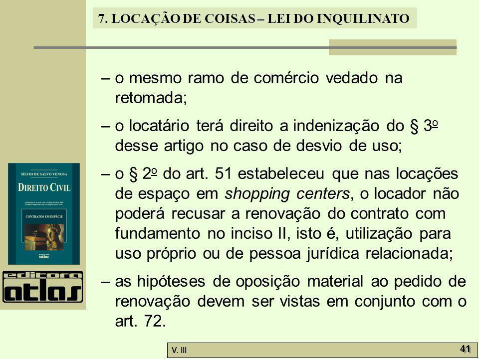 7. LOCAÇÃO DE COISAS – LEI DO INQUILINATO V. III 41 – o mesmo ramo de comércio vedado na retomada; – o locatário terá direito a indenização do § 3 o d