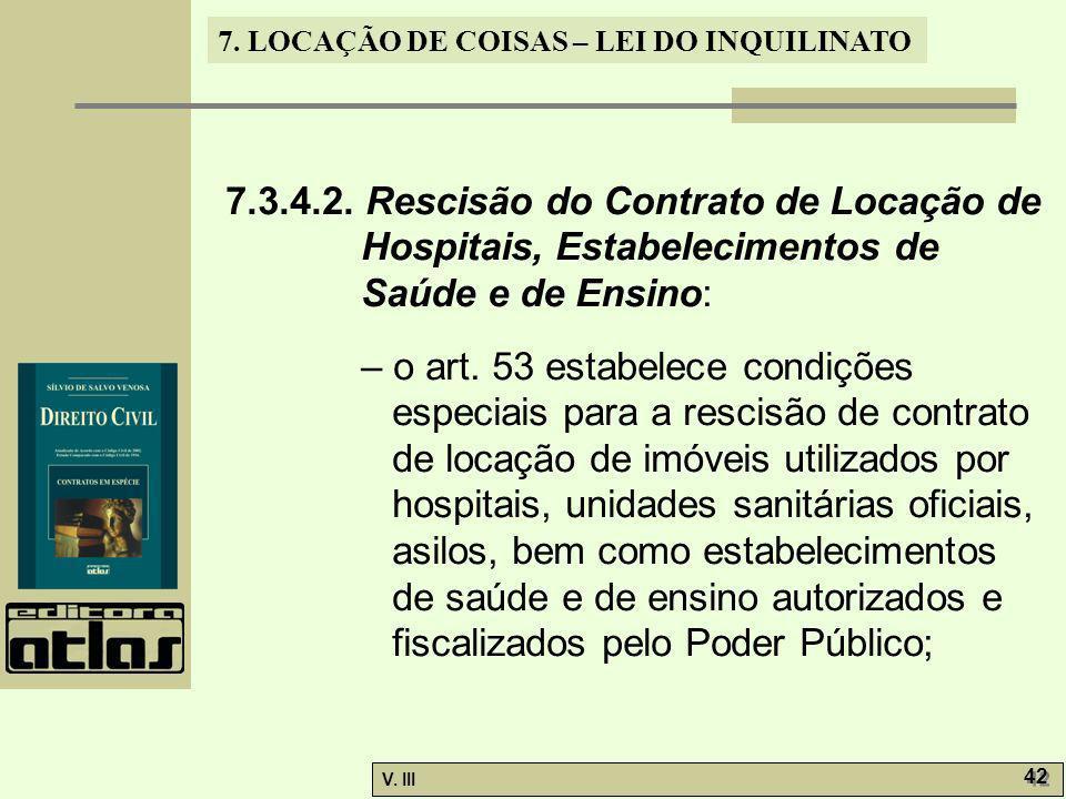7. LOCAÇÃO DE COISAS – LEI DO INQUILINATO V. III 42 7.3.4.2. Rescisão do Contrato de Locação de Hospitais, Estabelecimentos de Saúde e de Ensino: – o