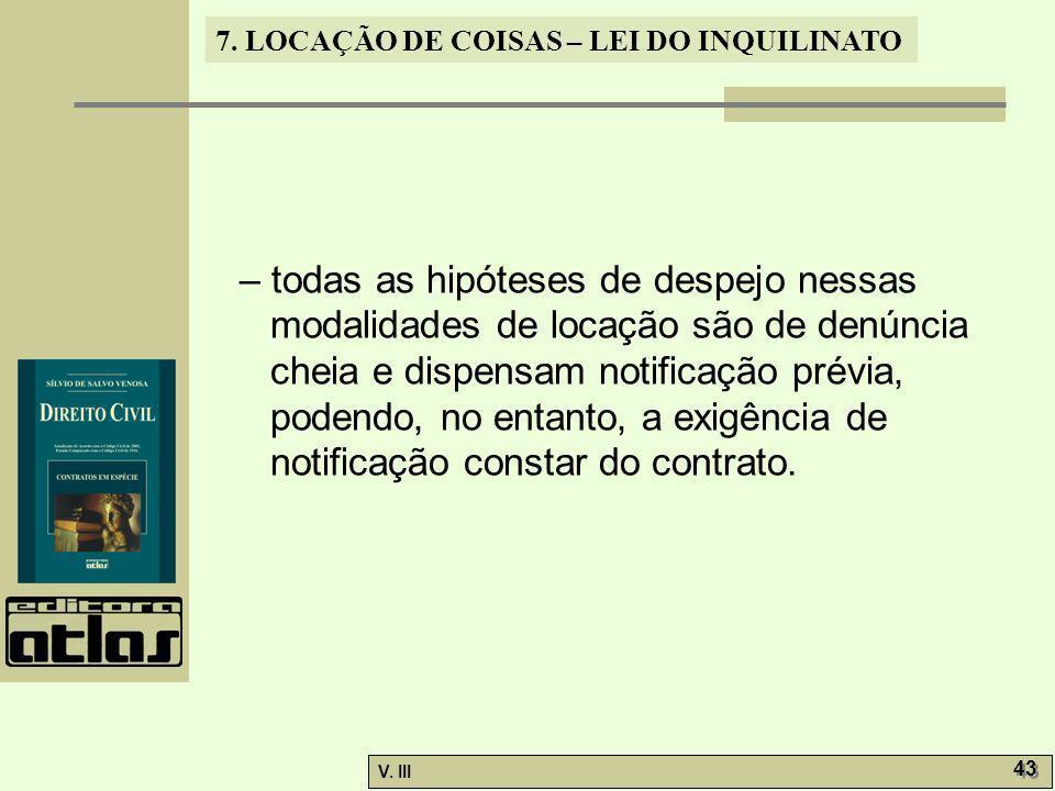 7. LOCAÇÃO DE COISAS – LEI DO INQUILINATO V. III 43 – todas as hipóteses de despejo nessas modalidades de locação são de denúncia cheia e dispensam no