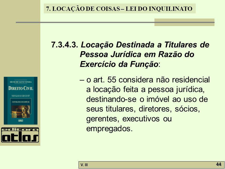 7. LOCAÇÃO DE COISAS – LEI DO INQUILINATO V. III 44 7.3.4.3. Locação Destinada a Titulares de Pessoa Jurídica em Razão do Exercício da Função: – o art