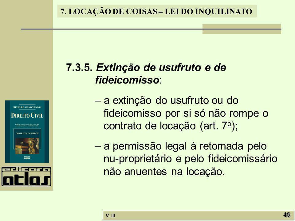 7. LOCAÇÃO DE COISAS – LEI DO INQUILINATO V. III 45 7.3.5. Extinção de usufruto e de fideicomisso: – a extinção do usufruto ou do fideicomisso por si