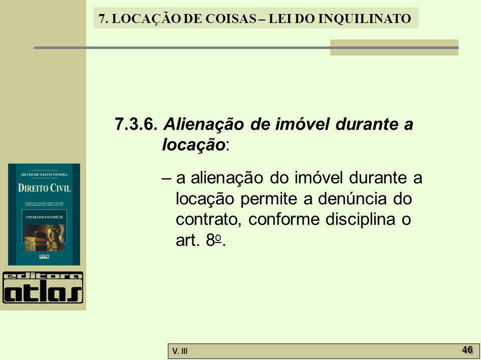 7. LOCAÇÃO DE COISAS – LEI DO INQUILINATO V. III 46 7.3.6. Alienação de imóvel durante a locação: – a alienação do imóvel durante a locação permite a