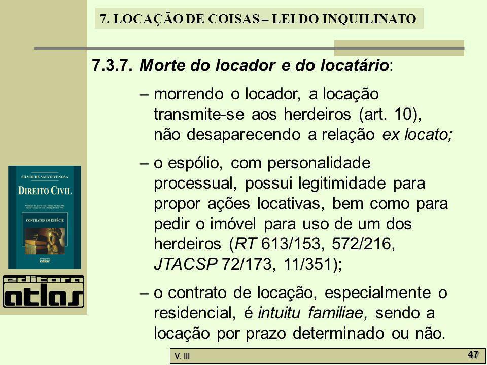 7. LOCAÇÃO DE COISAS – LEI DO INQUILINATO V. III 47 7.3.7. Morte do locador e do locatário: – morrendo o locador, a locação transmite-se aos herdeiros