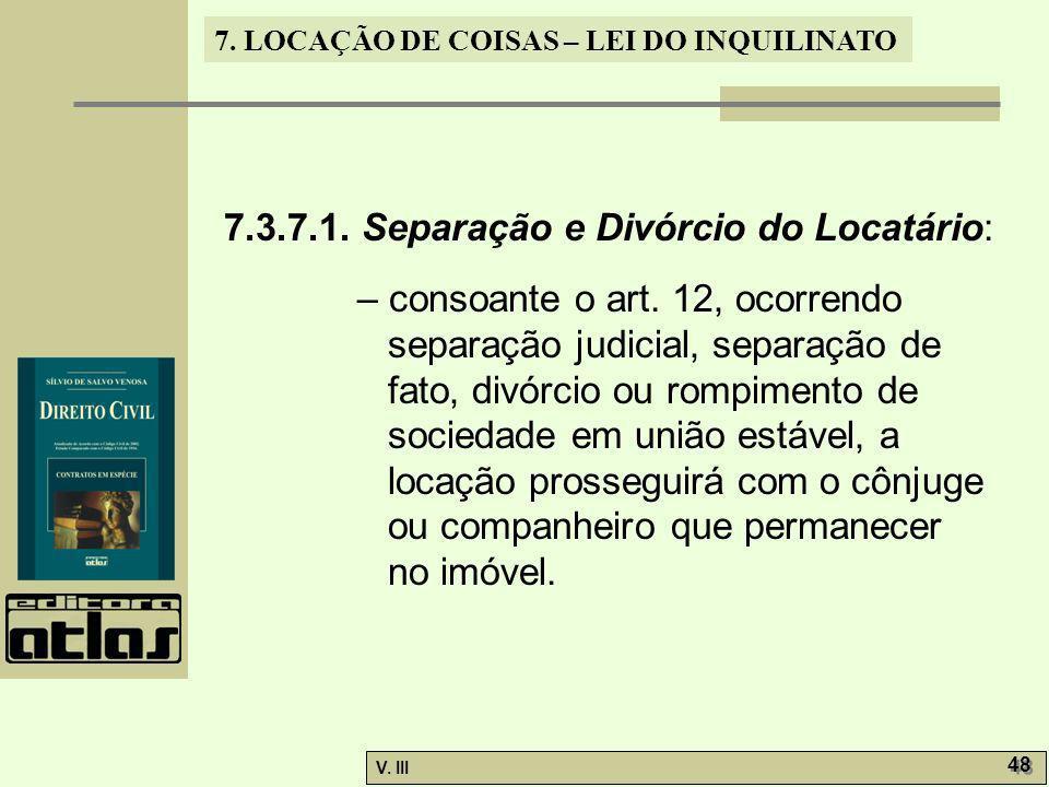 7. LOCAÇÃO DE COISAS – LEI DO INQUILINATO V. III 48 7.3.7.1. Separação e Divórcio do Locatário: – consoante o art. 12, ocorrendo separação judicial, s
