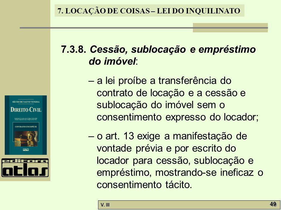 7. LOCAÇÃO DE COISAS – LEI DO INQUILINATO V. III 49 7.3.8. Cessão, sublocação e empréstimo do imóvel: – a lei proíbe a transferência do contrato de lo