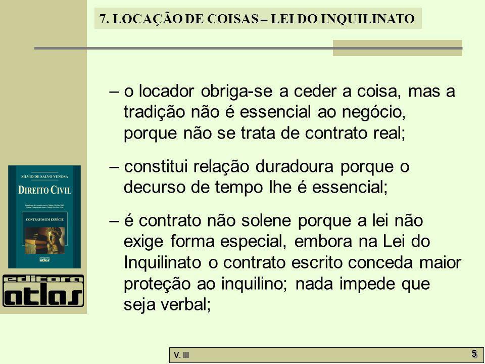 7. LOCAÇÃO DE COISAS – LEI DO INQUILINATO V. III 5 5 – o locador obriga-se a ceder a coisa, mas a tradição não é essencial ao negócio, porque não se t