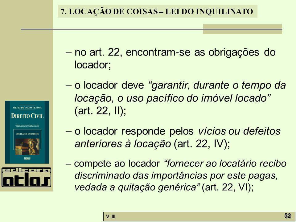 7. LOCAÇÃO DE COISAS – LEI DO INQUILINATO V. III 52 – no art. 22, encontram-se as obrigações do locador; – o locador deve garantir, durante o tempo da