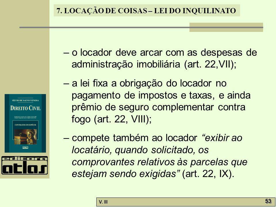 7. LOCAÇÃO DE COISAS – LEI DO INQUILINATO V. III 53 – o locador deve arcar com as despesas de administração imobiliária (art. 22,VII); – a lei fixa a