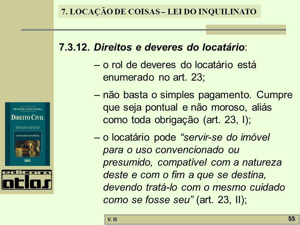 7. LOCAÇÃO DE COISAS – LEI DO INQUILINATO V. III 55 7.3.12. Direitos e deveres do locatário: – o rol de deveres do locatário está enumerado no art. 23