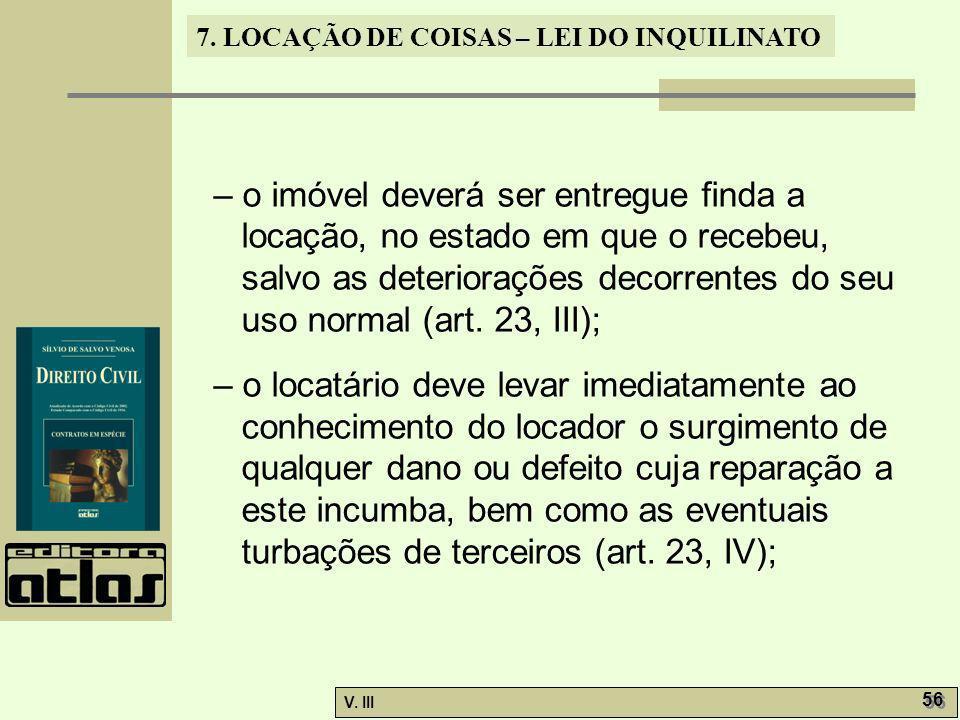 7. LOCAÇÃO DE COISAS – LEI DO INQUILINATO V. III 56 – o imóvel deverá ser entregue finda a locação, no estado em que o recebeu, salvo as deteriorações