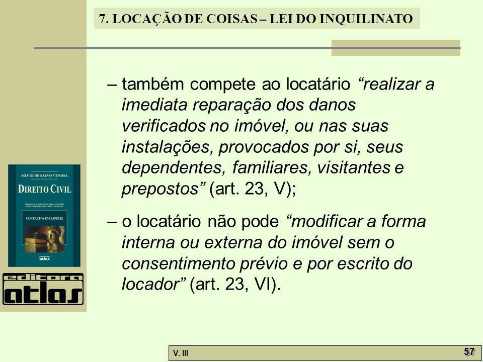 7. LOCAÇÃO DE COISAS – LEI DO INQUILINATO V. III 57 – também compete ao locatário realizar a imediata reparação dos danos verificados no imóvel, ou na