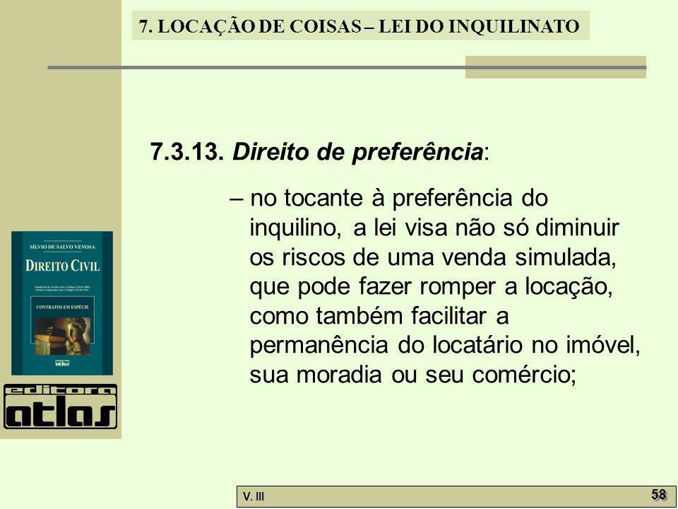 7. LOCAÇÃO DE COISAS – LEI DO INQUILINATO V. III 58 7.3.13. Direito de preferência: – no tocante à preferência do inquilino, a lei visa não só diminui