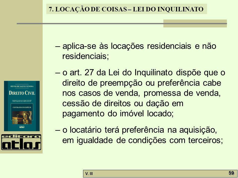 7. LOCAÇÃO DE COISAS – LEI DO INQUILINATO V. III 59 – aplica-se às locações residenciais e não residenciais; – o art. 27 da Lei do Inquilinato dispõe