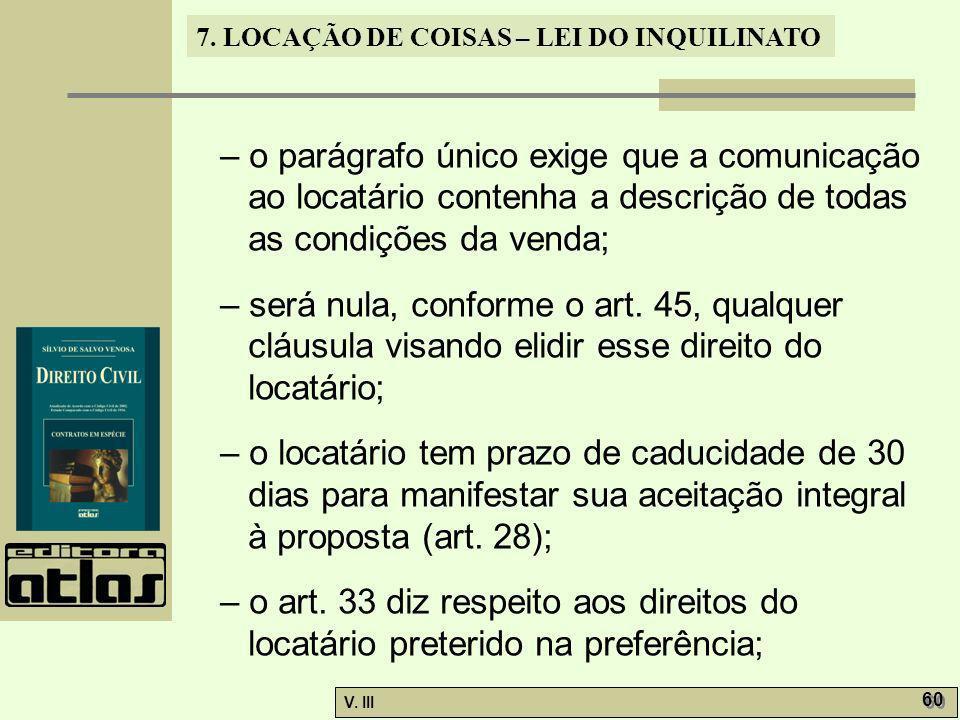 7. LOCAÇÃO DE COISAS – LEI DO INQUILINATO V. III 60 – o parágrafo único exige que a comunicação ao locatário contenha a descrição de todas as condiçõe