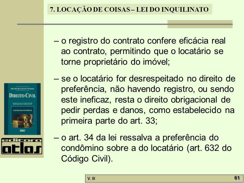 7. LOCAÇÃO DE COISAS – LEI DO INQUILINATO V. III 61 – o registro do contrato confere eficácia real ao contrato, permitindo que o locatário se torne pr