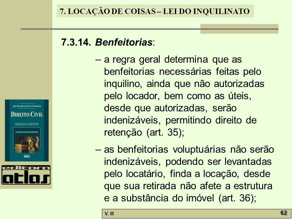 7. LOCAÇÃO DE COISAS – LEI DO INQUILINATO V. III 62 7.3.14. Benfeitorias: – a regra geral determina que as benfeitorias necessárias feitas pelo inquil