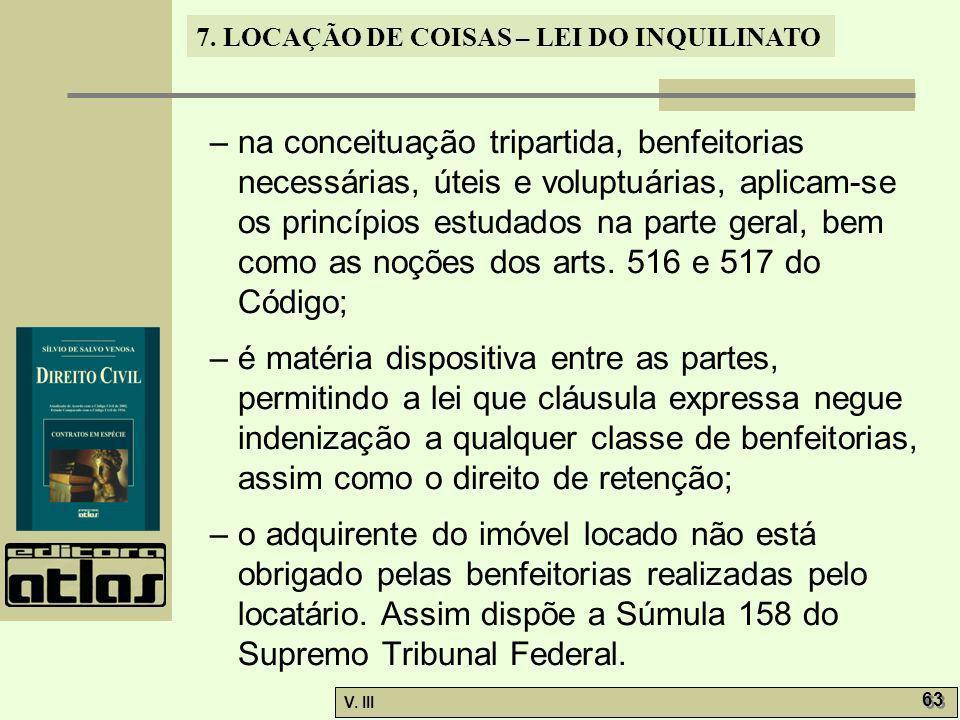 7. LOCAÇÃO DE COISAS – LEI DO INQUILINATO V. III 63 – na conceituação tripartida, benfeitorias necessárias, úteis e voluptuárias, aplicam-se os princí