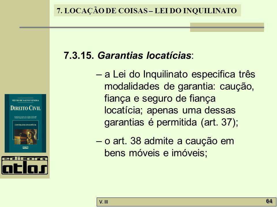 7. LOCAÇÃO DE COISAS – LEI DO INQUILINATO V. III 64 7.3.15. Garantias locatícias: – a Lei do Inquilinato especifica três modalidades de garantia: cauç