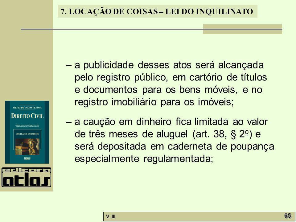 7. LOCAÇÃO DE COISAS – LEI DO INQUILINATO V. III 65 – a publicidade desses atos será alcançada pelo registro público, em cartório de títulos e documen
