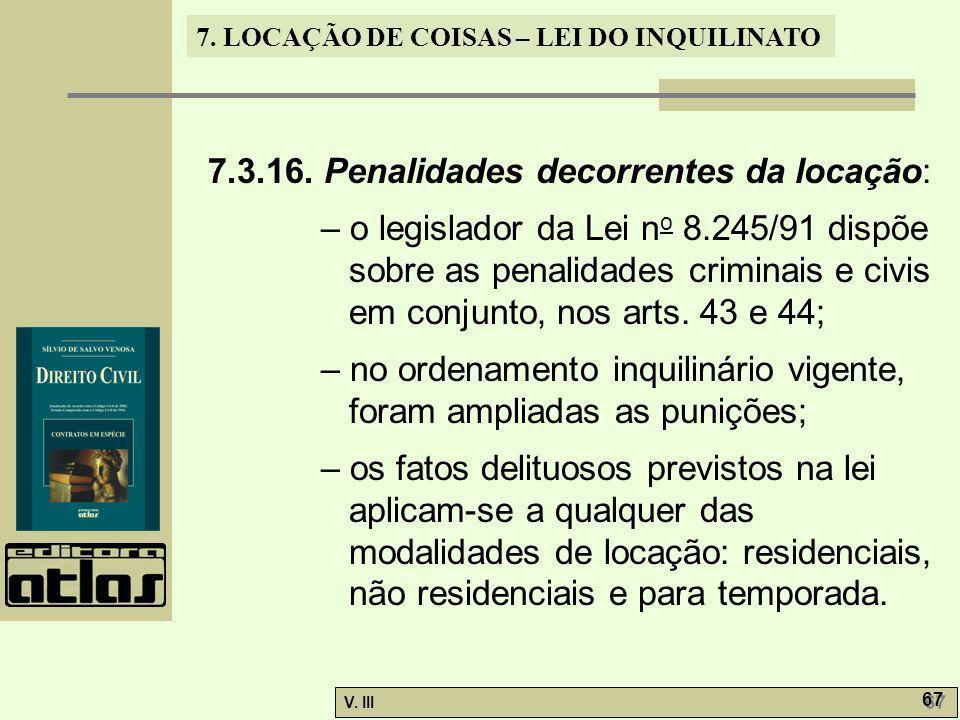 7. LOCAÇÃO DE COISAS – LEI DO INQUILINATO V. III 67 7.3.16. Penalidades decorrentes da locação: – o legislador da Lei n o 8.245/91 dispõe sobre as pen
