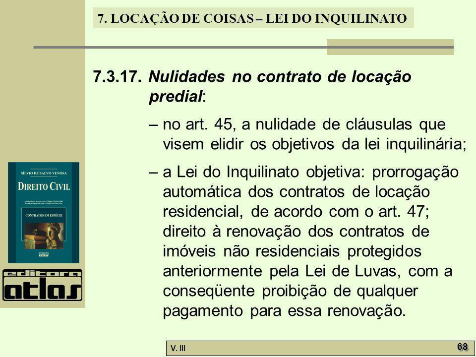 7. LOCAÇÃO DE COISAS – LEI DO INQUILINATO V. III 68 7.3.17. Nulidades no contrato de locação predial: – no art. 45, a nulidade de cláusulas que visem