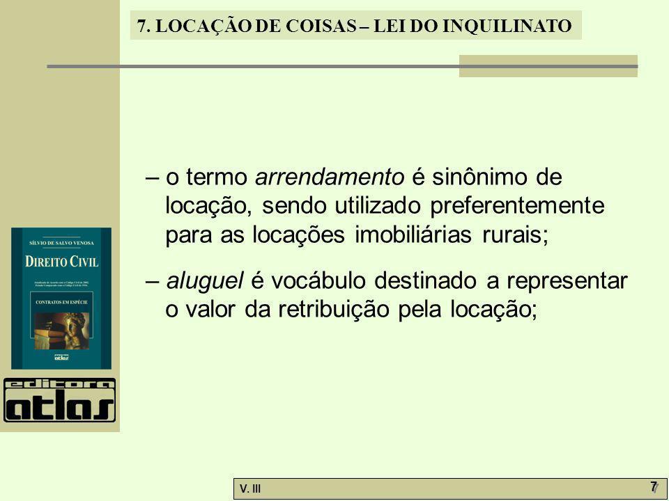 7. LOCAÇÃO DE COISAS – LEI DO INQUILINATO V. III 7 7 – o termo arrendamento é sinônimo de locação, sendo utilizado preferentemente para as locações im