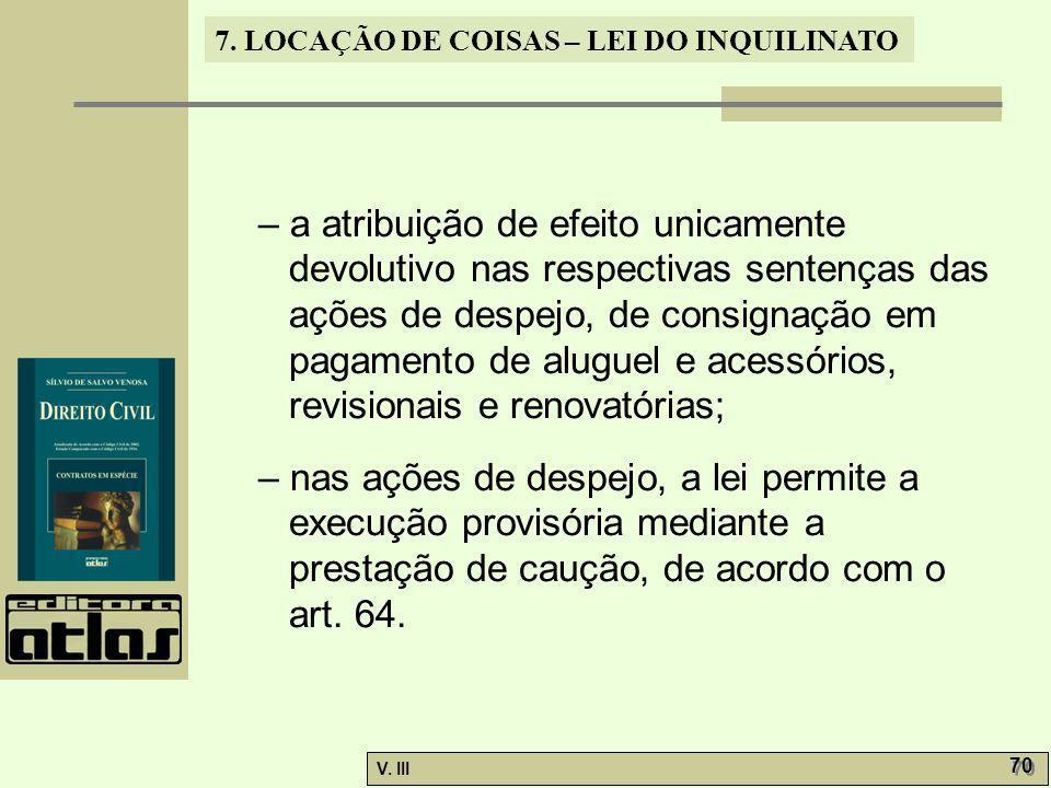 7. LOCAÇÃO DE COISAS – LEI DO INQUILINATO V. III 70 – a atribuição de efeito unicamente devolutivo nas respectivas sentenças das ações de despejo, de
