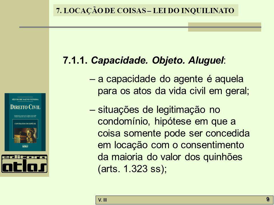7. LOCAÇÃO DE COISAS – LEI DO INQUILINATO V. III 9 9 7.1.1. Capacidade. Objeto. Aluguel: – a capacidade do agente é aquela para os atos da vida civil