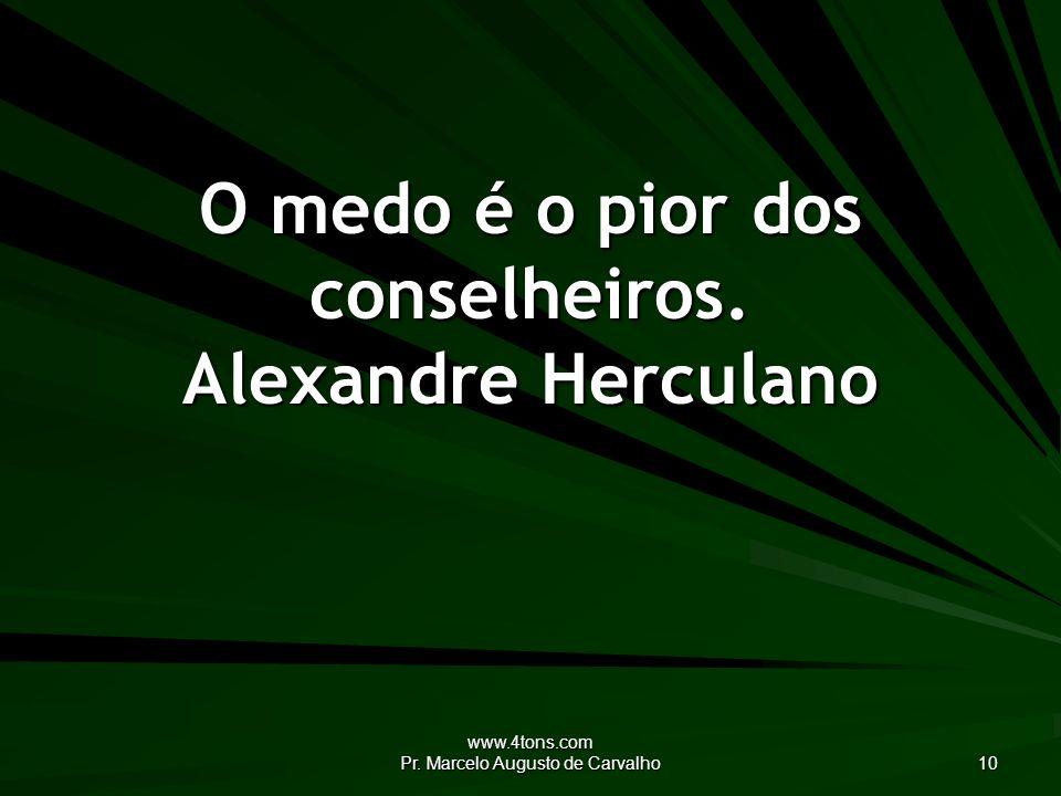 www.4tons.com Pr.Marcelo Augusto de Carvalho 10 O medo é o pior dos conselheiros.