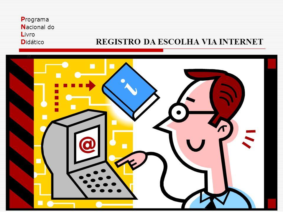 P rograma N acional do L ivro D idático REGISTRO DA ESCOLHA VIA INTERNET