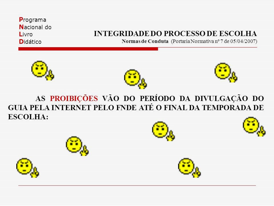 P rograma N acional do L ivro D idático INTEGRIDADE DO PROCESSO DE ESCOLHA Normas de Conduta (Portaria Normativa nº 7 de 05/04/2007) AS PROIBIÇÕES VÃO